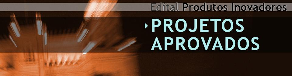 Resultados dos projetos aprovados para produtos inovadores