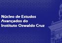 Núcleo e Estudos Avançados do Instituto Oswaldo Cruz