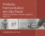 Livro   Profissão Farmacêutica em São Paulo: prática científica, ensino e gênero, 1895-1917