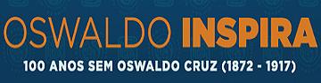 Texto com os dizeres: Oswaldo Inspira - 100 anos sem Oswaldo Cruz