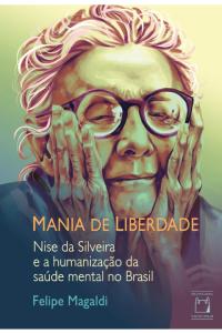 Mania de Liberdade: Nise da Silveira