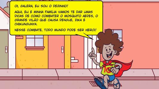 """Desenho de menino com capa que diz: """"Oi galera, eu sou o Dezinho. Aqui, eu e minha família vamos te dar umas dicas de como combater o mosquito aedes... Nessa conversa, todo mundo pode ser herói"""""""
