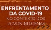 Enfrentamento da covid-19 no contexto dos povos indígenas